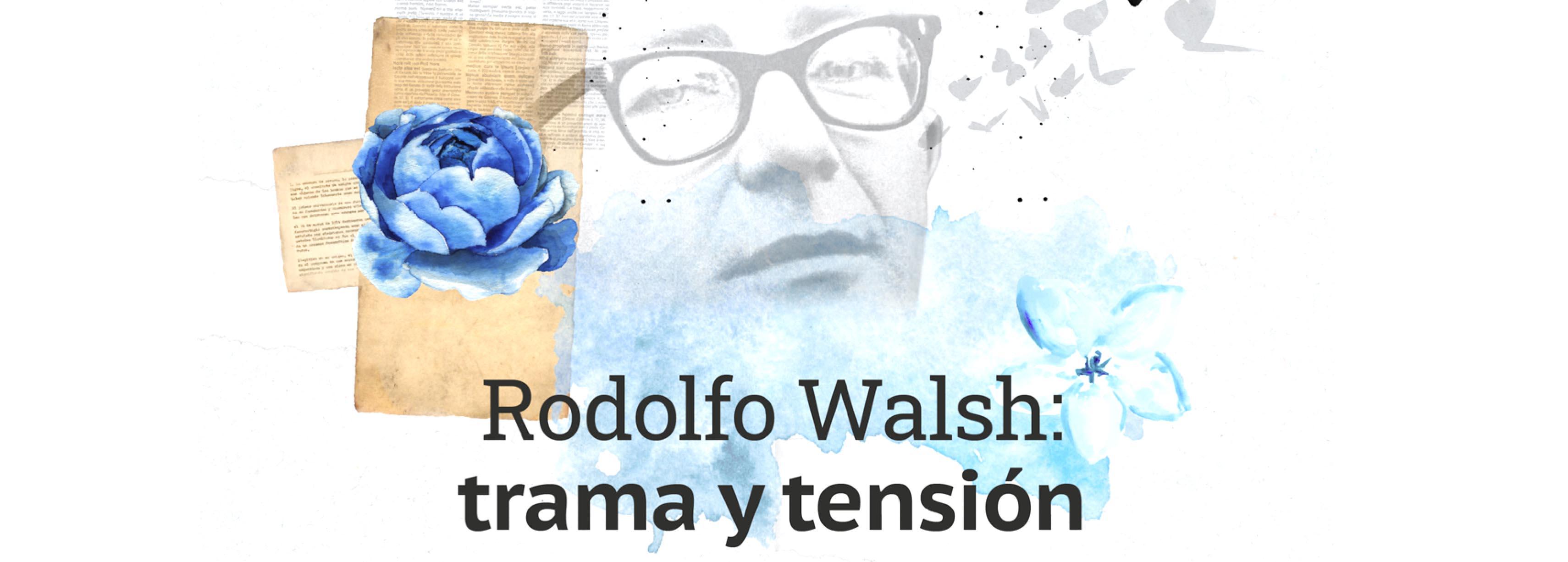 Rodolfo Walsh: trama y tensión